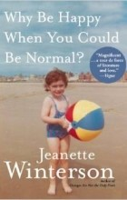Jeanette Winterson - Why Be Happy When You Could Be Normal?