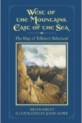 Brian Sibley - West of the Mountains, East of the Sea: The Map of Tolkien's Beleriand and the Lands to the North