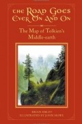 Brian Sibley - The Road Goes Ever On and On: The Map of Tolkien's Middle-earth