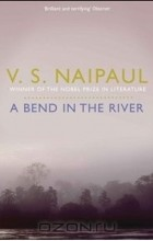 Видиадхар Сураджпрасад Найпол - A Bend in the River