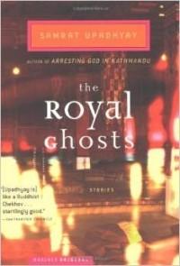 Samrat Upadhyay - The Royal Ghosts: Stories