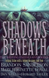 - Shadows Beneath: The Writing Excuses Anthology