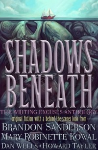 - Shadows Beneath: The Writing Excuses Anthology