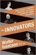 Walter Isaacson - The Innovators: How a Group of Hackers, Geniuses, and Geeks Created the Digital Revolution