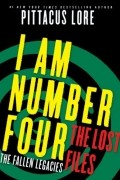Pittacus Lore - I Am Number Four: The Lost Files: The Fallen Legacies
