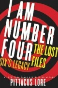 Pittacus Lore - I Am Number Four: The Lost Files: Six's Legacy