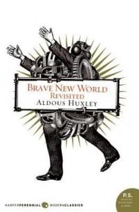 Олдос Хаксли - Brave New World Revisited