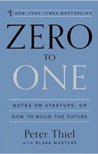 - Zero to One: Notes on Startups, or How to Build the Future