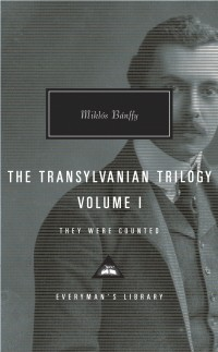 Miklós Bánffy - The Transylvanian Trilogy, Volume I: They Were Counted