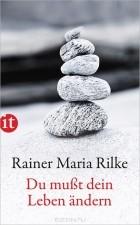 Райнер Мария Рильке — Du musst Dein Leben andern