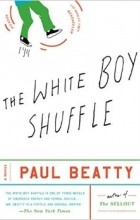Paul Beatty - The White Boy Shuffle: A Novel