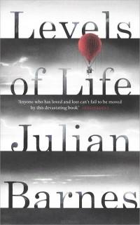 Джулиан Барнс - Levels of Life