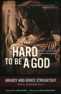 Борис Стругацкий, Аркадий Стругацкий - Hard to Be a God