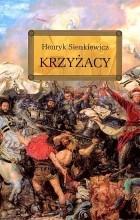Henryk Sienkiewicz - Krzyżacy