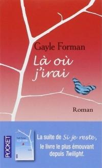 Gayle Forman - Là où j'irai