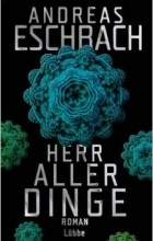 Andreas Eschbach - Herr aller Dinge
