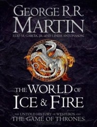 - The World of Ice & Fire: The Untold History of Westeros and the Game of Thrones