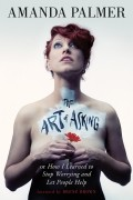 Amanda Palmer - The Art of Asking: How I Learned to Stop Worrying and Let People Help