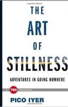 - The Art of Stillness: Adventures in Going Nowhere