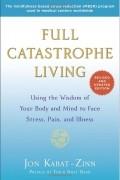 Jon Kabat-Zinn - Full Catastrophe Living: How to Cope with Stress, Pain and Illness Using Mindfulness Meditation