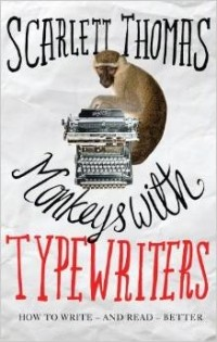 Scarlett Thomas - Monkeys with Typewriters: How to Write Fiction and Unlock the Secret Power of Stories