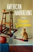 Rivka Galchen - American Innovations