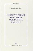 Pierre Bayard - Comment parler des livres que l'on n'a pas lus