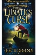 F. E. Higgins - The Lunatic's Curse (Tales from the Sinister City)