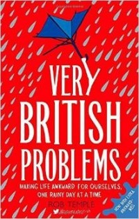 Rob Temple - Very British Problems: Making Life Awkward for Ourselves, One Rainy Day at a Time