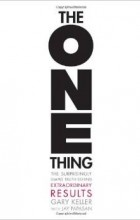 - The One Thing: The Surprisingly Simple Truth Behind Extraordinary Results