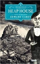 Edward Carey - Heap House