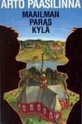 Arto Paasilinna - Maailman paras kylä