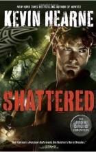Kevin Hearne - Shattered