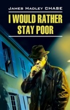 James Hadley Chase - I Would Rather Stay Poor