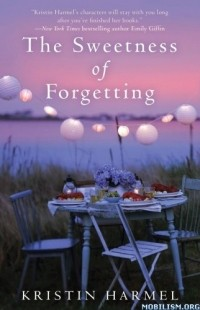 Kristin  Harmel - The Sweetness of Forgetting
