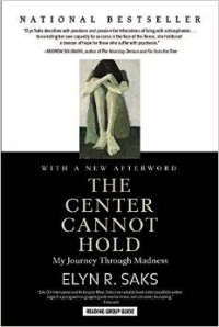 Elyn R. Saks - The Center Cannot Hold: My Journey Through Madness