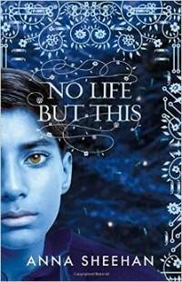 Anna Sheehan - No Life But This