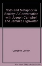 Joseph Campbell - Myth and Metaphor in Society: A Conversation with Joseph Campbell and Jamake Highwater