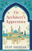 Элиф Шафак - The Architect's Apprentice