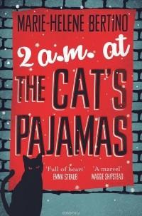 Бертино Мари-Хелен - 2 A.M. at The Cat's Pajamas