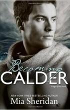 Mia Sheridan - Becoming Calder