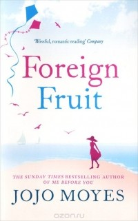 Джоджо Мойес - Foreign Fruit