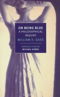Уильям Гэсс - On Being Blue: A Philosophical Inquiry