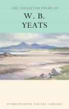 William Butler Yeats - The Collected Poems of W. B. Yeats