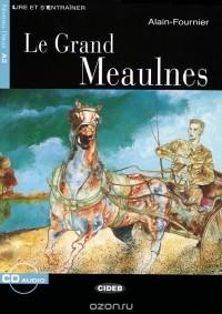 Анри Ален-Фурнье - Le Grand Meaulnes: Niveau deux A2 (+ CD)