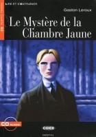Гастон Леру - Le Mystere de la Chambre Jaune: Niveau Quatre B2 (+ CD)
