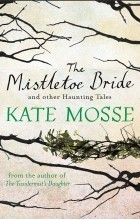 Кейт Мосс - The Mistletoe Bride and Other Haunting Tales