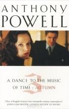 Энтони Поуэлл - A Dance To The Music Of Time: Volume 3: Autumn