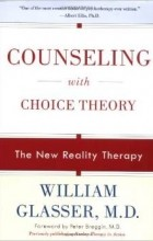 - Counseling with Choice Theory: The New Reality Therapy