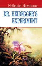 Nathaniel Hawthorne - Dr. Heidegger's Experiment and Other Stories